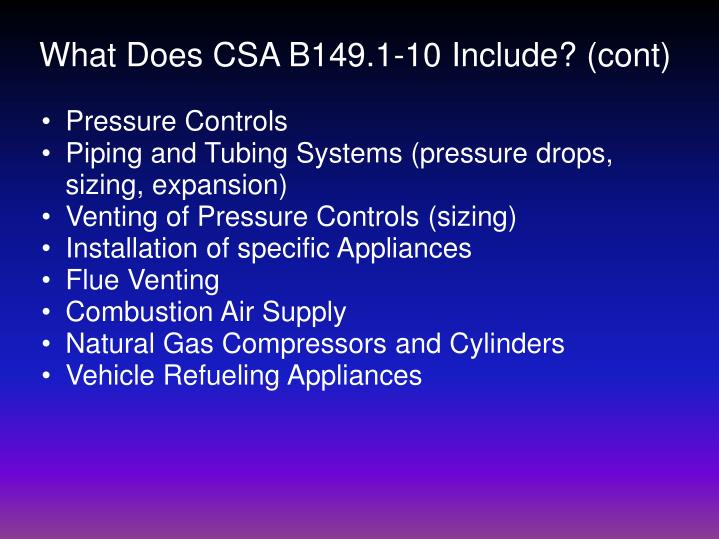 What Does CSA B149.1-10 Include? (cont)