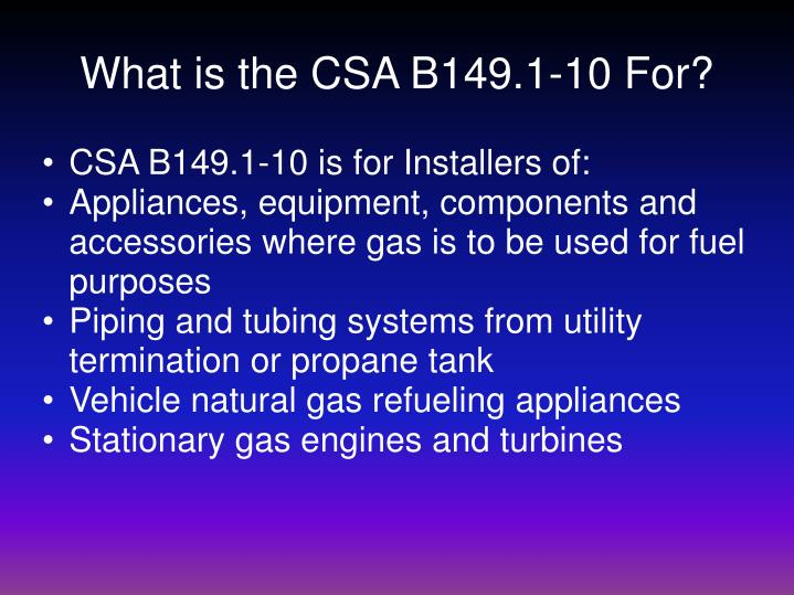 What is the CSA B149.1-10 For?