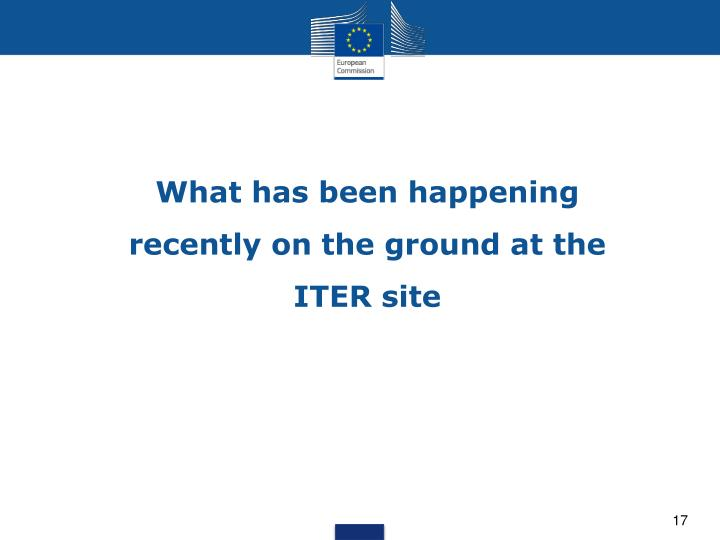 What has been happening recently on the ground at the ITER site