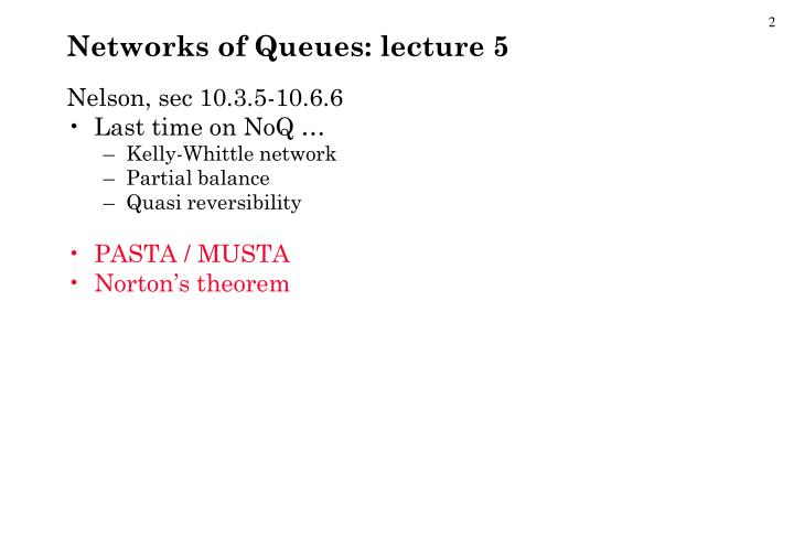 Networks of Queues: lecture 5