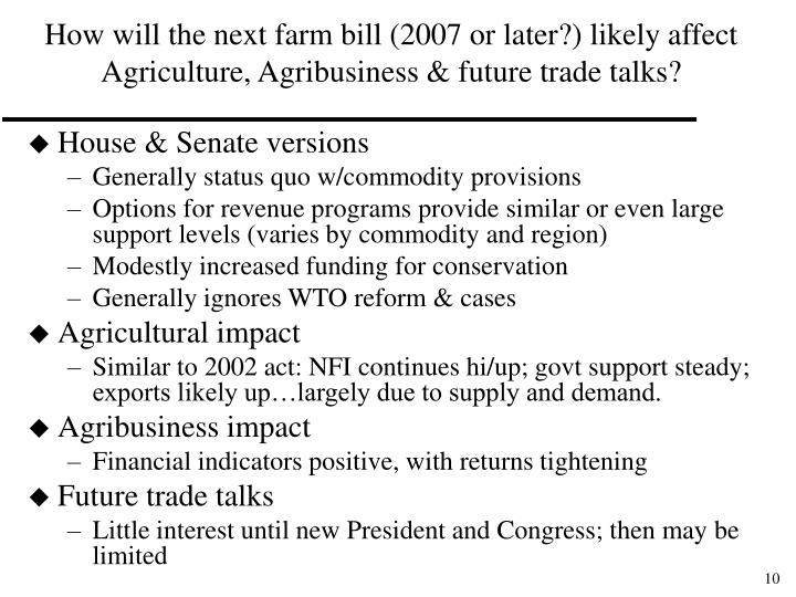 How will the next farm bill (2007 or later?) likely affect Agriculture, Agribusiness & future trade talks?
