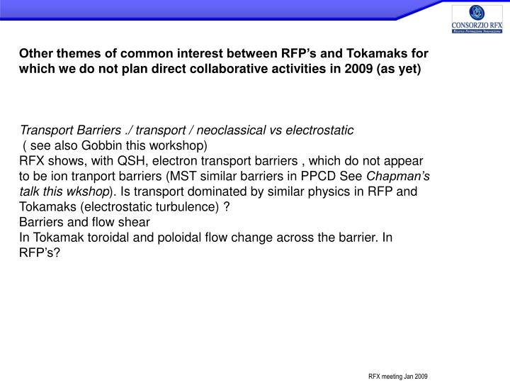 Other themes of common interest between RFP's and Tokamaks for which we do not plan direct collaborative activities in 2009 (as yet)