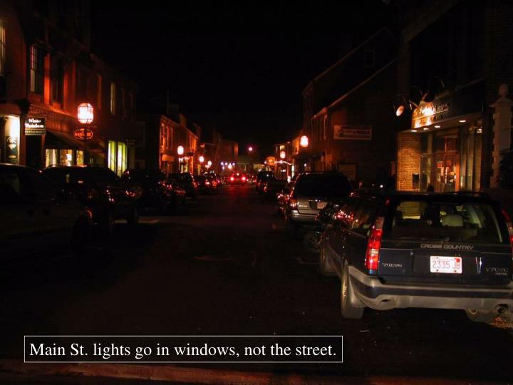 Main St. lights go in windows, not the street.