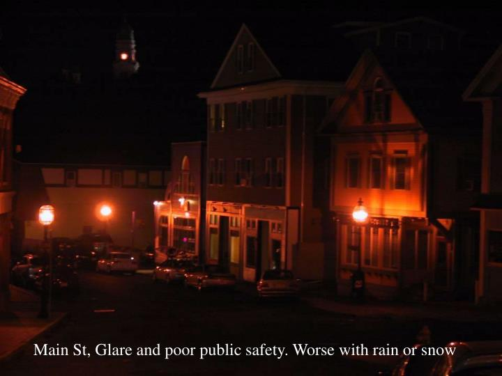 Main St, Glare and poor public safety. Worse with rain or snow