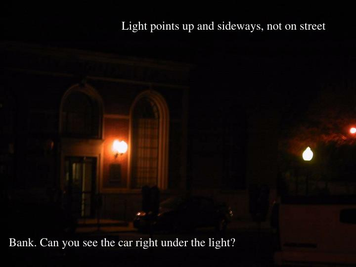 Light points up and sideways, not on street