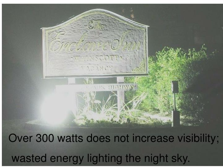Over 300 watts does not increase visibility;