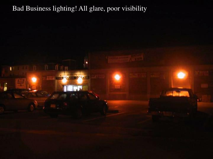 Bad Business lighting! All glare, poor visibility