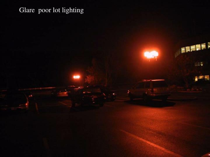 Glare  poor lot lighting