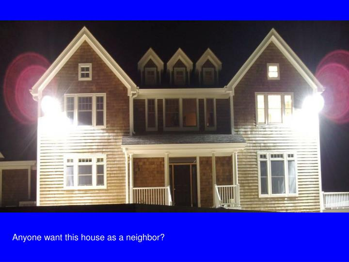 Anyone want this house as a neighbor?