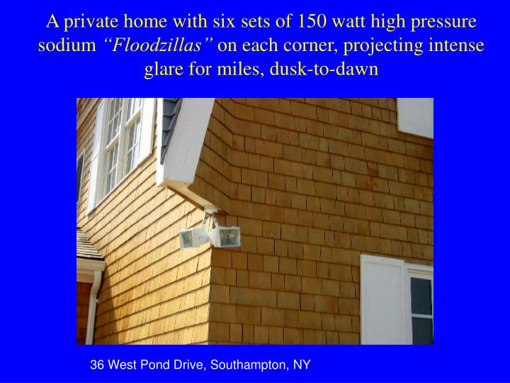 A private home with six sets of 150 watt high pressure sodium