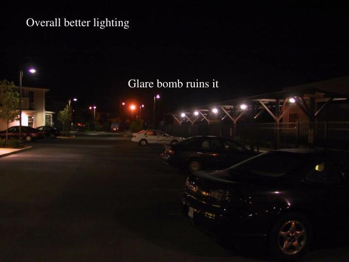 Overall better lighting