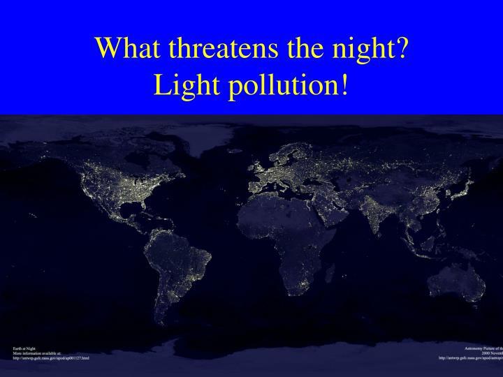 What threatens the night?