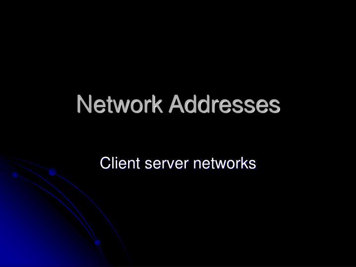 Network Addresses