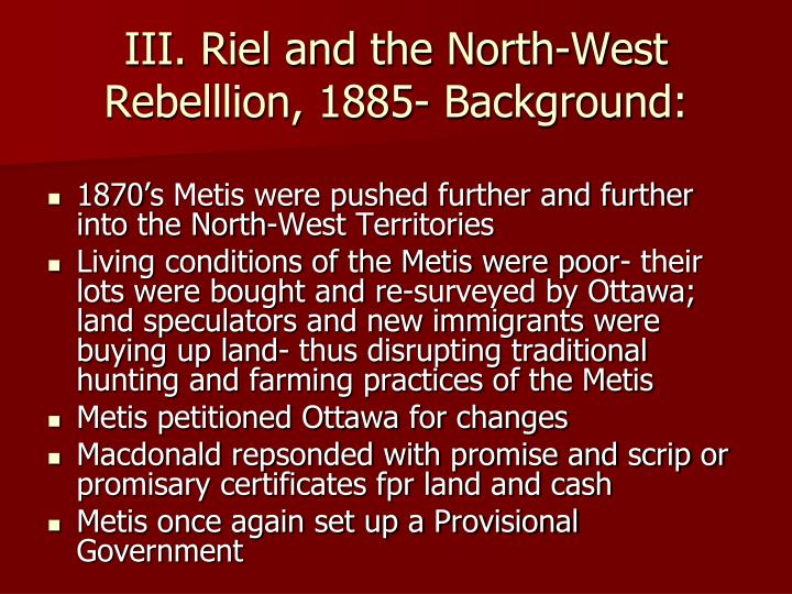 III. Riel and the North-West Rebelllion, 1885- Background: