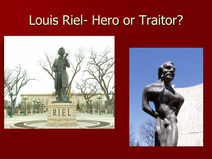 Louis Riel- Hero or Traitor?