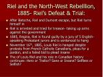 riel and the north west rebelllion 1885 riel s defeat trial