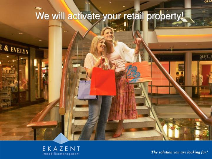 We will activate your retail property