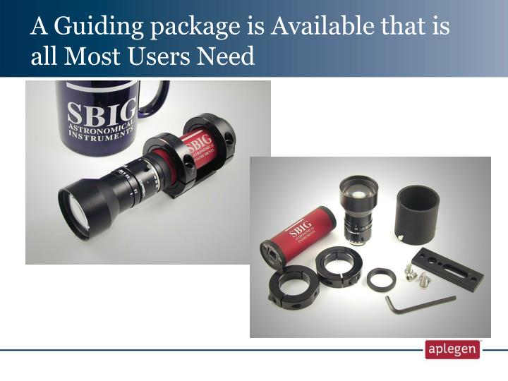 A Guiding package is Available that is all Most Users Need