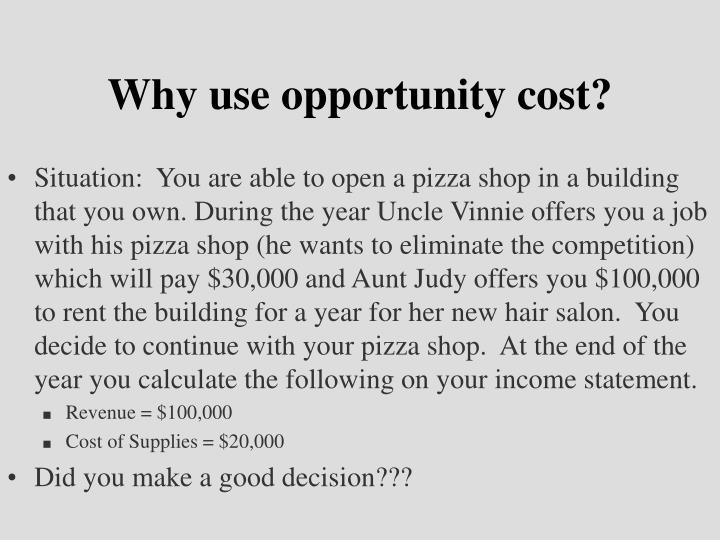 Why use opportunity cost?