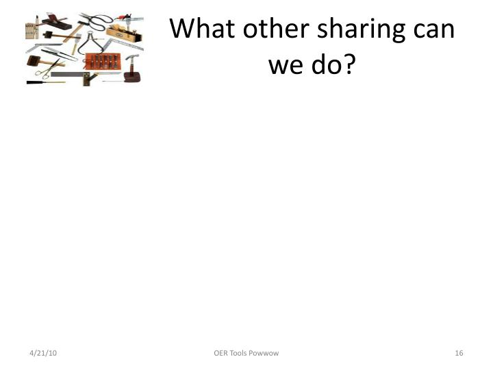 What other sharing can we do?