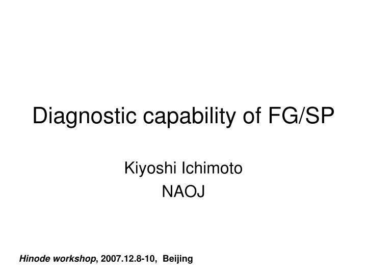 Diagnostic capability of fg sp