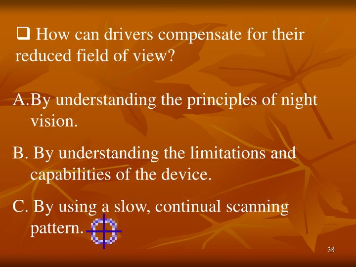 How can drivers compensate for their  reduced field of view?