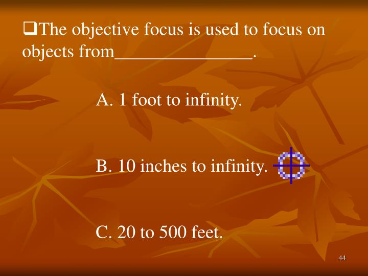 The objective focus is used to focus on objects from_______________.