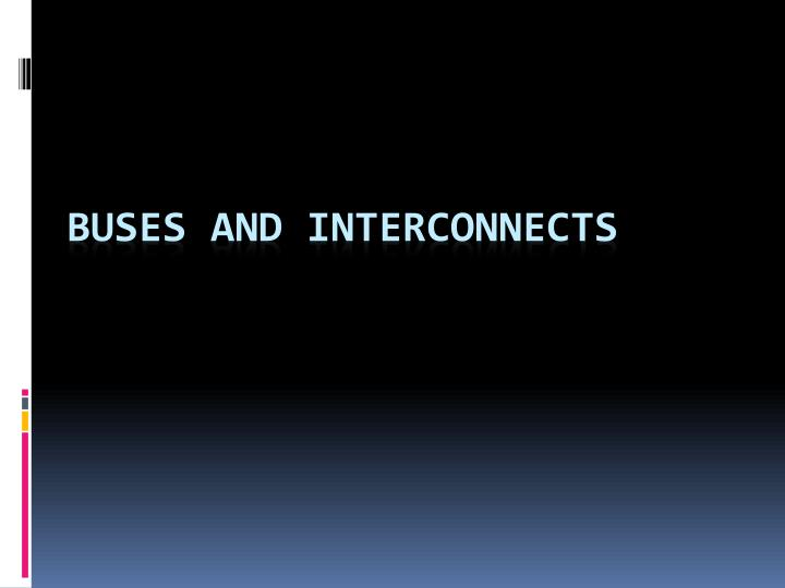 Buses and interconnects