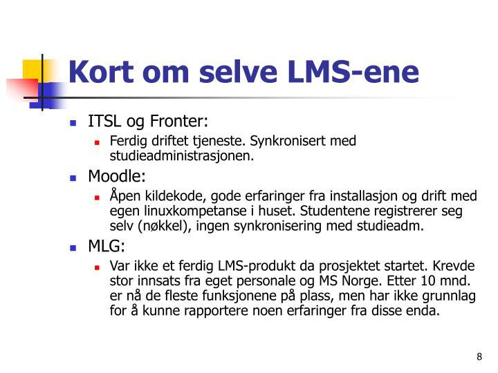 Kort om selve LMS-ene