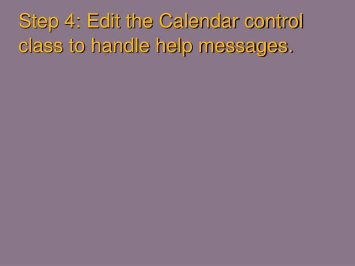 Step 4: Edit the Calendar control class to handle help messages.
