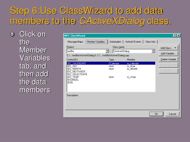 Step 6:Use ClassWizard to add data members to the