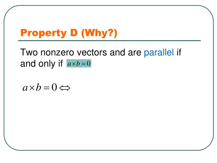 Property D (Why?)