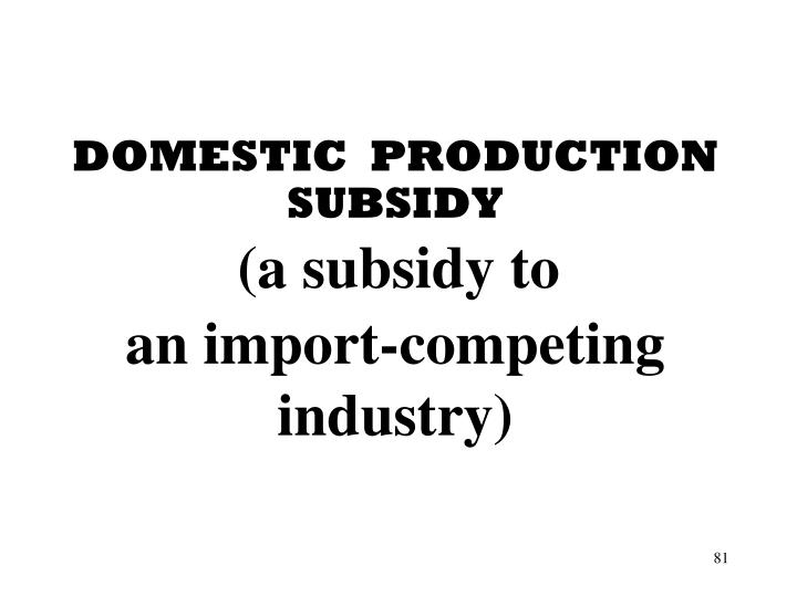 DOMESTIC  PRODUCTION SUBSIDY