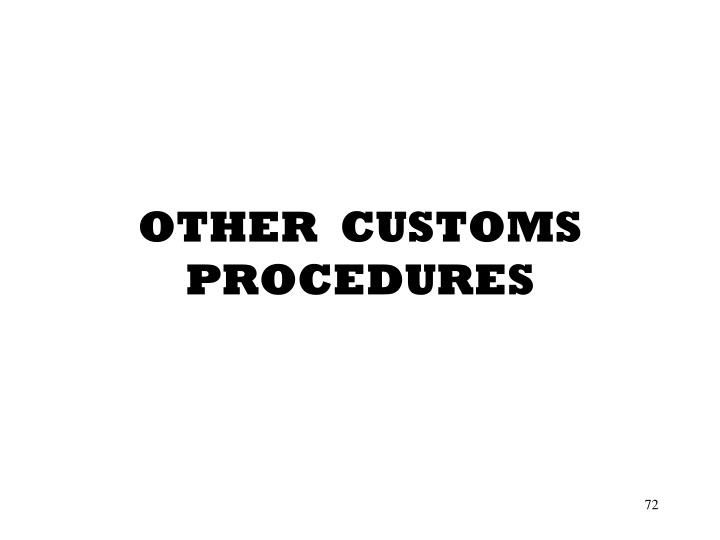 OTHER  CUSTOMS PROCEDURES