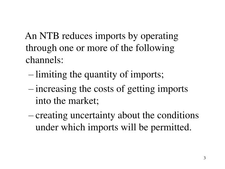An NTB reduces imports by operating through one or more of the following channels: