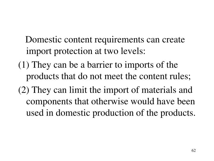 Domestic content requirements can create import protection at two levels: