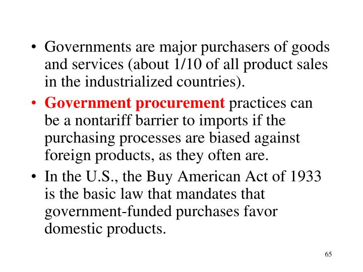 Governments are major purchasers of goods and services (about 1/10 of all product sales in the industrialized countries).