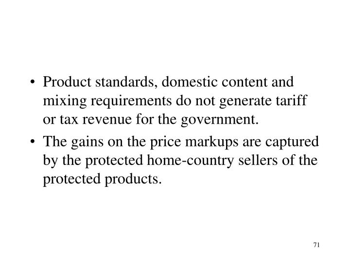 Product standards, domestic content and mixing requirements do not generate tariff or tax revenue for the government.