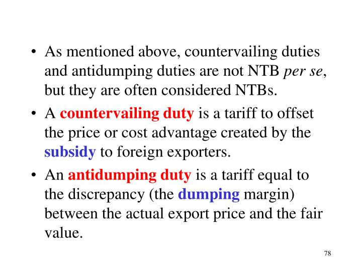 As mentioned above, countervailing duties and antidumping duties are not NTB