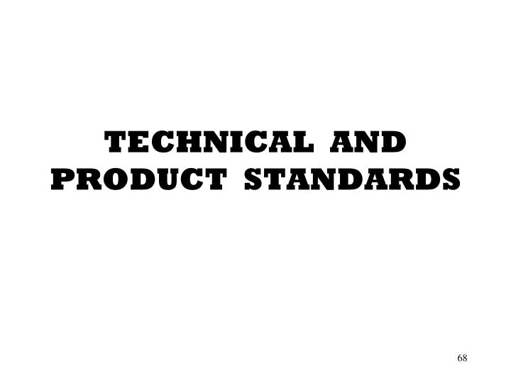 TECHNICAL  AND PRODUCT  STANDARDS