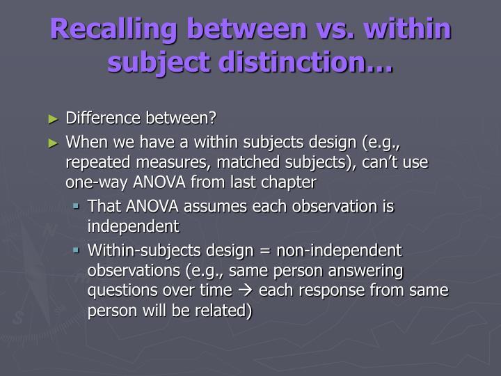 Recalling between vs. within subject distinction…
