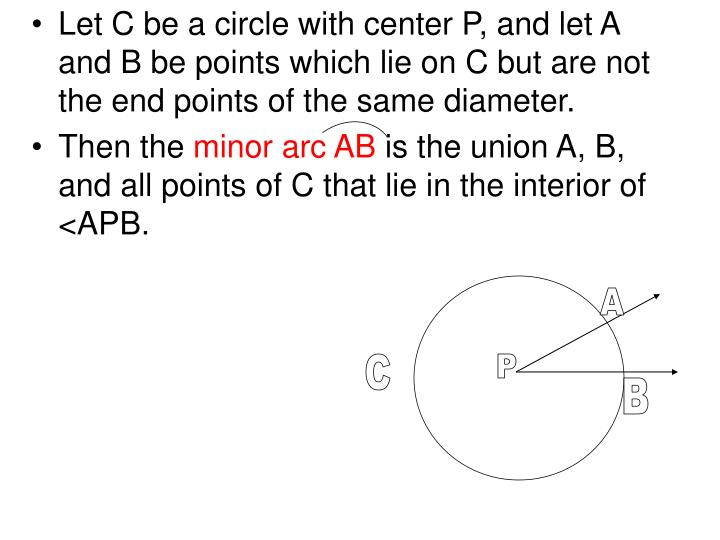 Let C be a circle with center P, and let A and B be points which lie on C but are not the end points of the same diameter.
