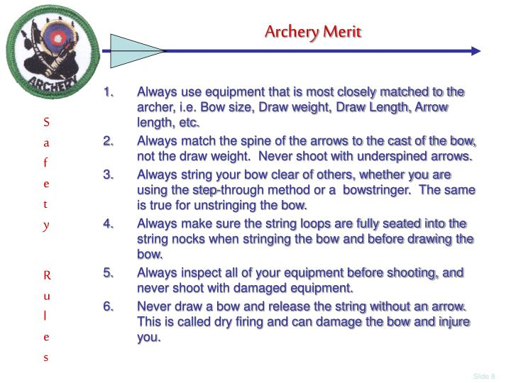 Always use equipment that is most closely matched to the archer, i.e. Bow size, Draw weight, Draw Length, Arrow length, etc.