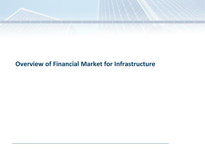 Overview of Financial Market for Infrastructure