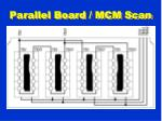 parallel board mcm scan