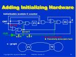 adding initializing hardware