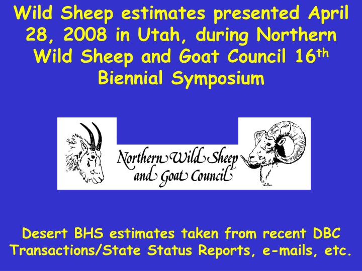 Wild Sheep estimates presented April 28, 2008 in Utah, during Northern Wild Sheep and Goat Council 16