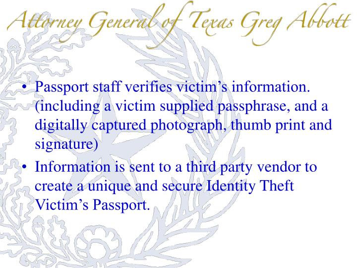 Passport staff verifies victim's information. (including a victim supplied passphrase, and a digitally captured photograph, thumb print and signature)