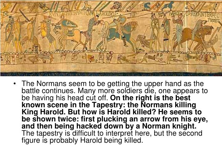 The Normans seem to be getting the upper hand as the battle continues. Many more soldiers die, one appears to be having his head cut off.