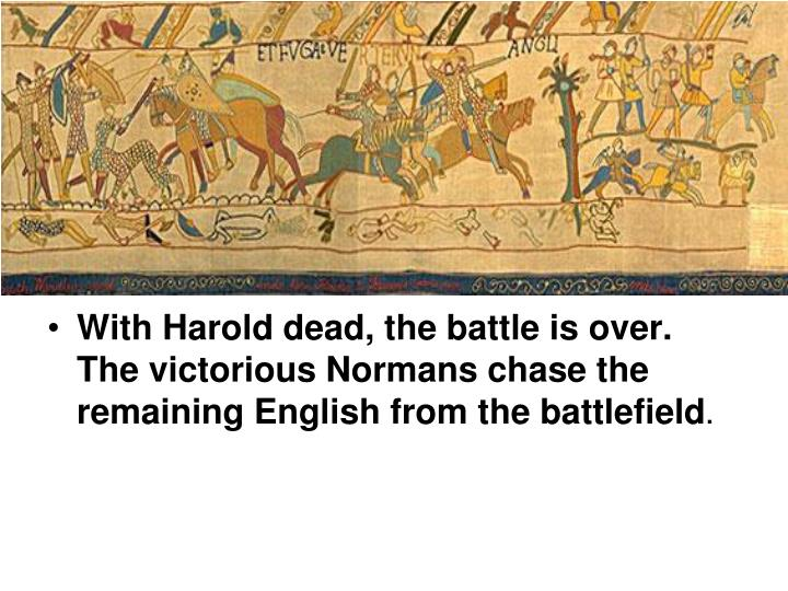 With Harold dead, the battle is over. The victorious Normans chase the remaining English from the battlefield